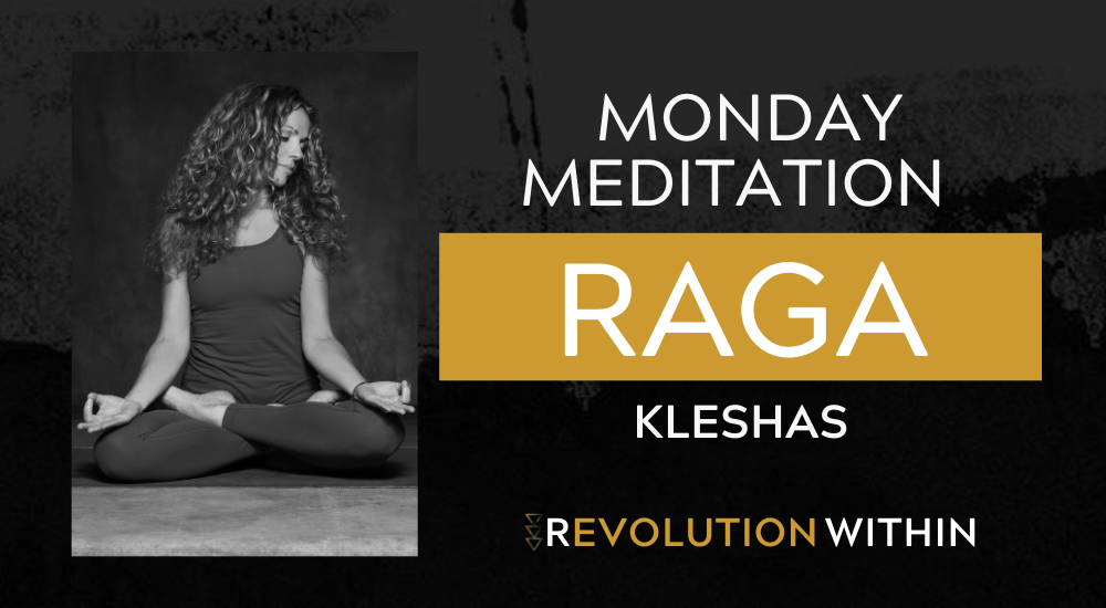Align With Source: Meditation on Raga (the attachment to desire and pleasure)